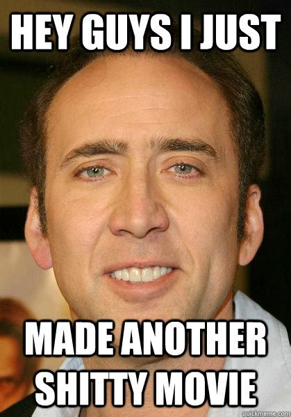 What Movie Is The Nicolas Cage Meme From - hey guys i just made another shitty movie bad meme nicholas cage quickmeme