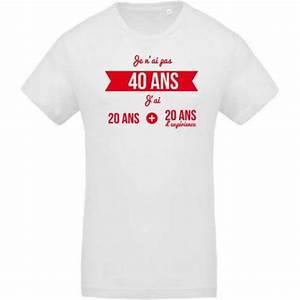 T Shirt 40 Ans : t shirt je n 39 ai pas 40 ans ~ Farleysfitness.com Idées de Décoration