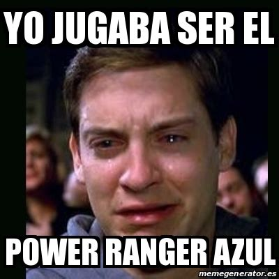 Power Rangers Meme Generator - meme crying peter parker yo jugaba ser el power ranger azul 12781502