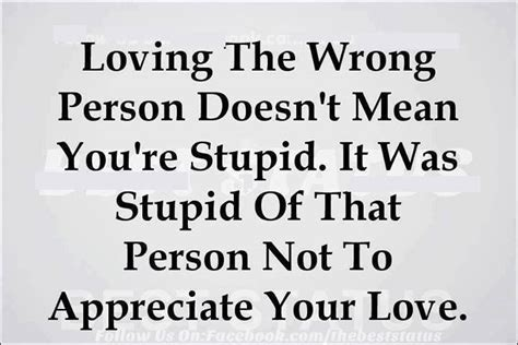 loving  wrong person doesnt  youre stupid