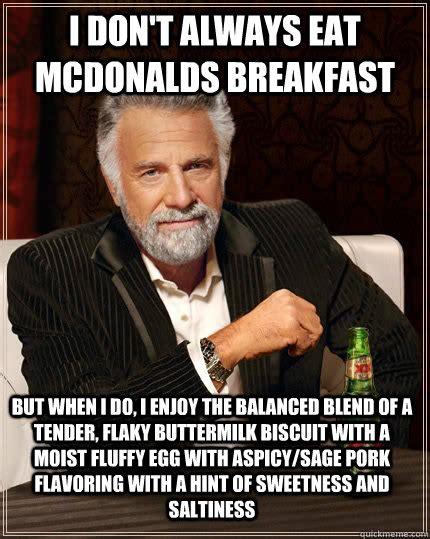 Funny Breakfast Memes - i don t always eat mcdonalds breakfast but when i do i enjoy the balanced blend of a tender
