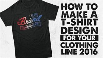 design your t shirt how to make a t shirt design for your clothing line 2016