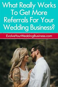 What Really Works To Get More Referrals For Your Wedding