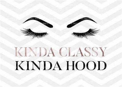 Svg Makeup Kinda Classy Hood Lashes Quotes