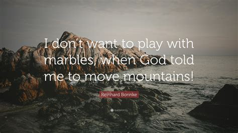 reinhard bonnke quote  dont   play  marbles