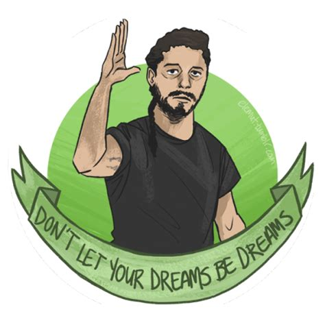 Don T Let Your Memes Be Dreams - don t let your dreams be dreams shia labeouf s intense motivational speech just do it know