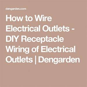 How To Wire Electrical Outlets  Diy Receptacle Wiring