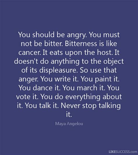you should be angry you must not be bit by angelou
