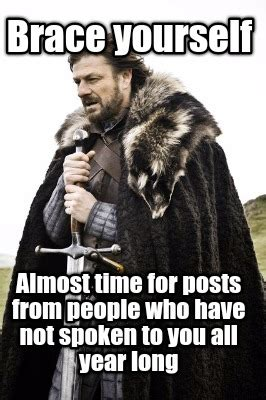 Brace Yourself Meme Creator - meme creator brace yourself almost time for posts from people who have not spoken to you all