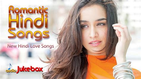Romantic Hindi Songs 2018