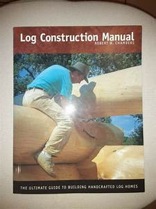 Log Construction Manual  Ultimate Guide To Building By