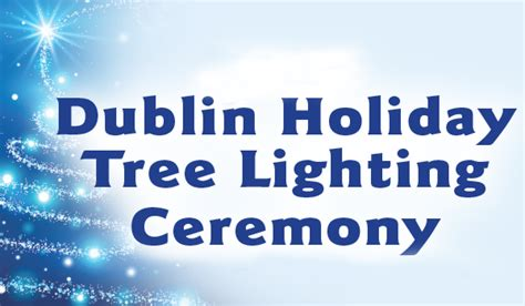 danville tree lighting 2017 holiday tree lighting ceremony in dublin your town monthly