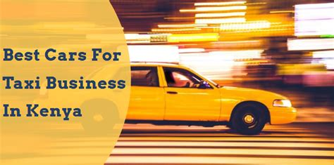 Which Are The Best Cars For Taxi Business In Kenya?