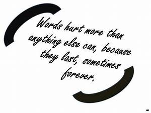 Words Hurt More Than Anything Else Can Because They Last ...