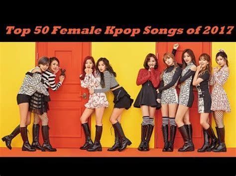 Top 50 Kpop Girl Group Songs Of 2017 (so Far!) Youtube
