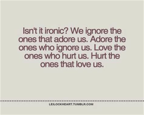 Isn't It Ironic? We Ignore The Ones That Adore Us Adore