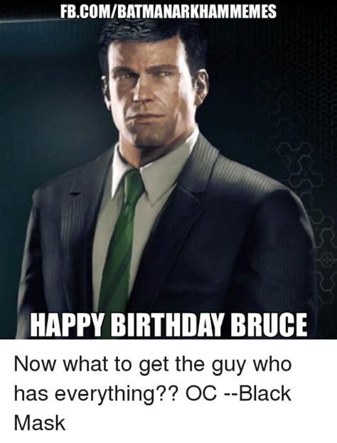 Happy Guy Meme - fbcombatmanarkhammemes happy birthday bruce now what to get the guy who has everything oc