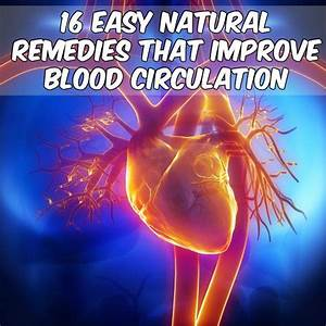 16 Easy Natural Remedies That Improve Blood Circulation