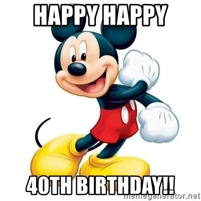 Happy 40th Birthday Meme - happy happy 40th birthday mickey mouse meme generator