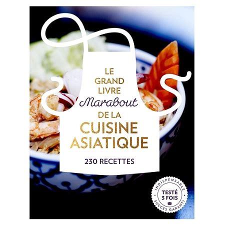 livre cuisine asiatique le grand livre marabout de la cuisine asiatique cuisine