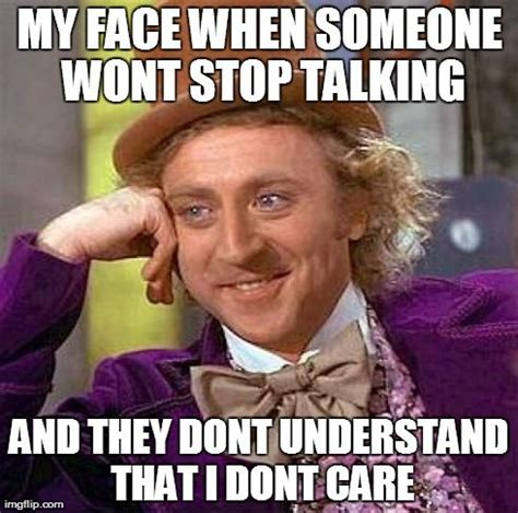 Talking Meme - creepy condescending wonka meme my face when someone wont stop talking and they dont