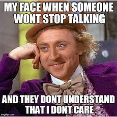 Creepy Condescending Wonka Meme  My Face When Someone Wont Stop Talking And They Dont