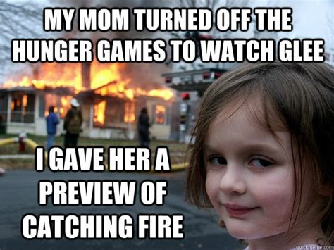 Catching Fire Meme - my mom turned off the hunger games to watch glee i gave her a preview of catching fire