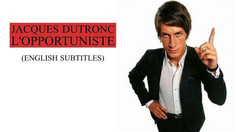 jacques dutronc youtube l opportuniste jacques dutronc l opportuniste english subtitles