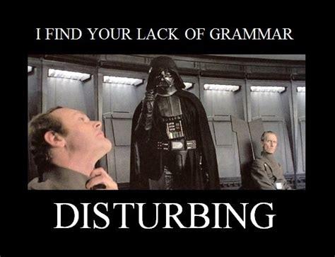 Lack Of Sex Meme - i find your lack of grammar disturbing image 1031042 by billpaterson64 on favim com