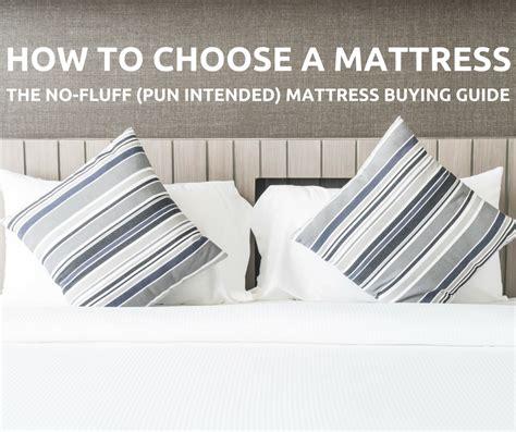 how to choose a mattress how to choose a mattress no fluff pun intended mattress