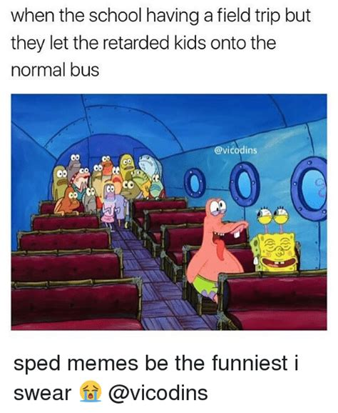 School Trip Meme - when the school having a field trip but they let the retarded kids onto the normal bus oo sped