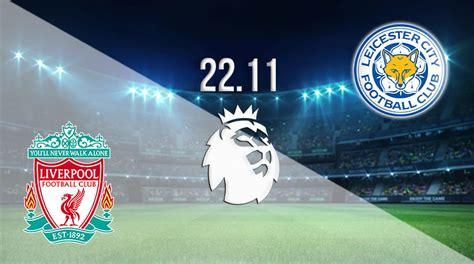 Liverpool vs Leicester City Prediction: Premier League ...