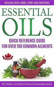 Essential Oils Quick Reference Guide For Over 100 Common