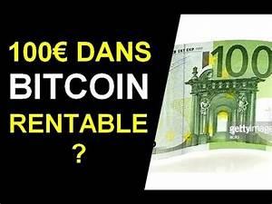 Investir 100 Euros : investir 100 euros dans le bitcoin est ce rentable youtube ~ Medecine-chirurgie-esthetiques.com Avis de Voitures