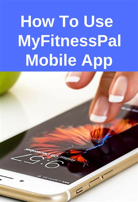 How To Use Mobile by How To Use The Myfitnesspal App On Your Mobile Device