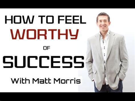 How To Feel Worthy Of Success  Matt Morris