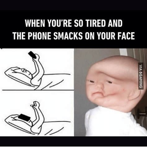Tired Meme Face - when you re so tired and the phone smacks on your face meme on sizzle