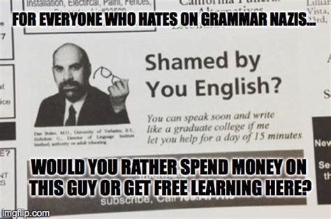 There Are Worse Things Than Grammar Nazis Imgflip