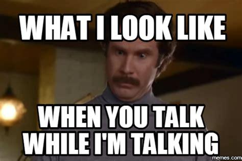 Talking Meme - what i look like when you talk while i m talking memes com