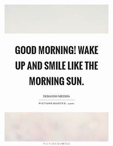 Good Morning! W... Sun And Smile Quotes