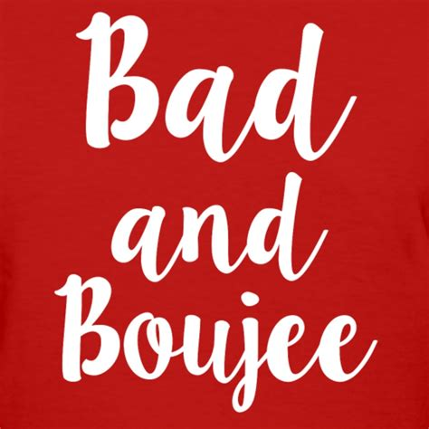 bad and boujee bad and boujee women 39 s shirt t shirt spreadshirt