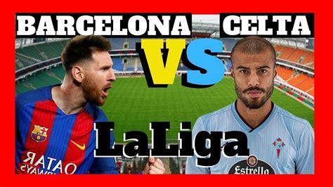 barcelona vs celta de vigo en vivo - barcelona celta live ...
