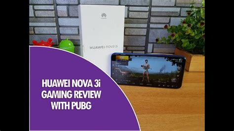 huawei nova  gaming review pubg mobile benchmarks