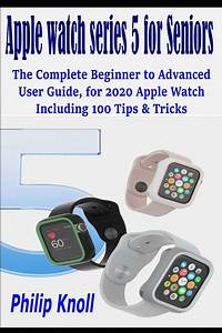 Apple Watch Series 5 For Seniors  The Complete Beginner To