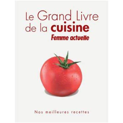 mon grand livre de cuisine le grand livre de la cuisine femme actuelle cartonné