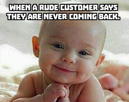 Rude Funny Memes - when a rude customer never comes back funny random pictures pinterest rude customers