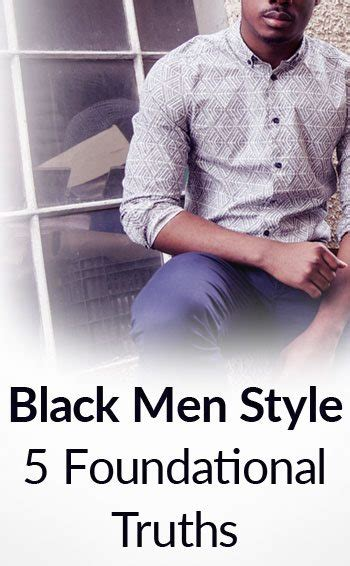 5 truths for black men s style fashion and grooming tips 5 truths for black men s style fashion and grooming tips