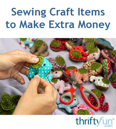 sewing craft items   extra money thriftyfun