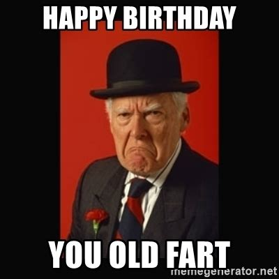 Happy Birthday Old Man Meme - happy birthday you old fart grumpy old man meme generator