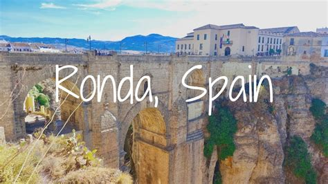 Visiting Ronda In Andalusia Spain Youtube
